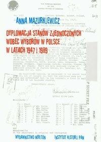 Okładka książki Dyplomacja Stanów zjednoczonych wobec wyborów w Polsce w latach 1947-1989