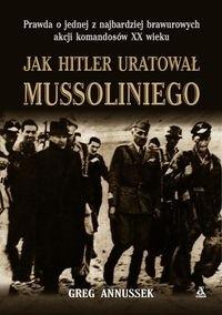 Okładka książki Jak Hitler uratował Mussoliniego