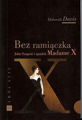 Okładka książki Bez ramiączka. John Sargent i upadek Madame X