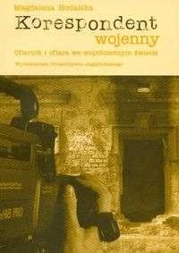 Okładka książki Korespondent wojenny. Ofiarnik i ofiara we współczesnym świecie