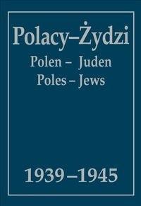 Okładka książki Polacy - Żydzi 1939-1945 : wybór źródeł