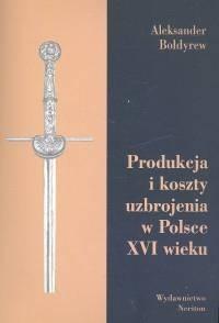 Okładka książki Produkcja i koszty uzbrojenia w Polsce XVI wieku