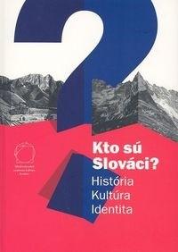 Okładka książki Kim są Słowacya Historia Kultura Tożsamość (wersja w języku słowackim)