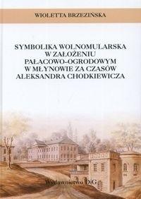 Okładka książki Symbolika wolnomularska w założeniu pałacowo-ogrodowym w Młynowie za czasów Aleksandra Chodkiewicza