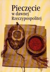 Okładka książki Pieczęcie w dawnej Rzeczypospolitej