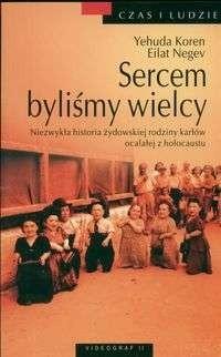 Okładka książki Sercem byliśmy wielcy. Niezwykła historia żydowskiej rodziny karłów ocalałej z holocaustu