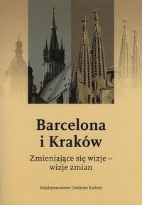 Okładka książki Barcelona i Kraków. Zmieniające się wizje - wizje zmian