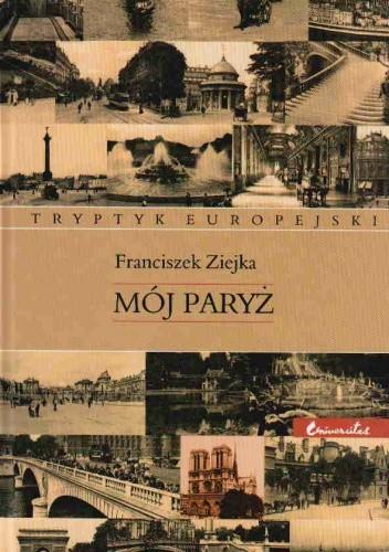 Okładka książki Mój Paryż. Tryptyk europejski