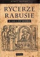 Rycerze-rabusie w XIV i XV wieku