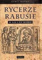 Okładka książki Rycerze-rabusie w XIV i XV wieku