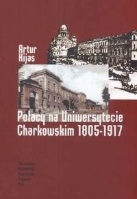 Okładka książki Polacy na Uniwersytecie Charkowskim 1805-1917