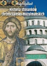 Okładka książki Historia stosunków chrześcijańsko-muzułmańskich
