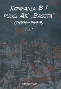 Okładka książki Kompania B1 Pułku Ak Baszta (1939-1944) T.1