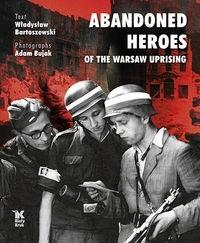 Okładka książki Abandoned Heroes of The Warsaw Uprising