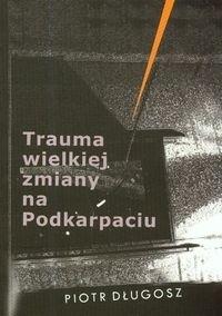 Okładka książki Trauma wielkiej zmiany na Podkarpaciu