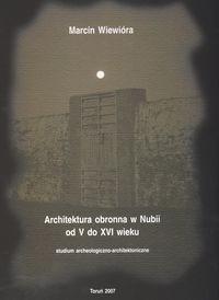 Okładka książki Architektura obronna w Nubii od V do XVI wieku
