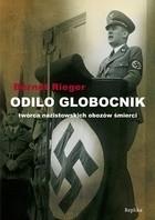 Okładka książki Odilo Globocnik. Twórca nazistowskich obozów śmierci