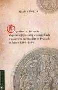 Okładka książki Organizacja i technika dyplomacji polskiej w sackim w Prusach w latach 1386-1454
