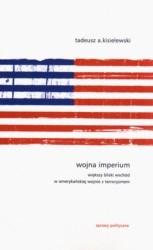 Okładka książki Wojna imperium. Większy Bliski Wschód w amerykańskiej wojne z terroryzmem