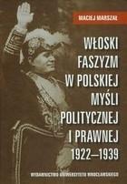 Okładka książki Włoski faszyzm w polskiej myśli politycznej i prawnej 1922-1939
