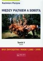 Okładka książki Były zwycięstwa i mogiły (1882-1939) (piątek)