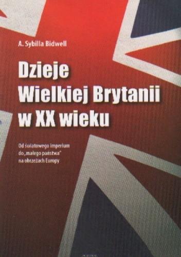 Okładka książki Dzieje Wielkiej Brytanii w XX wieku Od światowego imperium..
