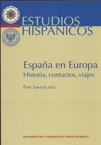 Okładka książki Espana en Europa Historia contactos viajes - Sawicki Piotr red.
