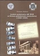 Okładka książki Ludzie podziemia AK-WiN w Polsce południowo -  zachodniej 1945 - 1948