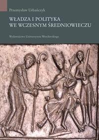 Okładka książki Władza i polityka we wczesnym średniowieczu