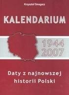 Okładka książki Kalendarium 1944-2007 Daty z najnowszej historii Polski