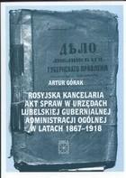 Okładka książki Rosyjska kancelaria akt spraw w urzędach Lubelskiej Gubernialnej Administracji Ogólnej w latach 1867 - 1918