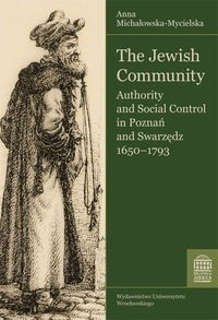 Okładka książki The Jewish Community. Authority and Social Control in Poznań and Swarzędz 1650-1793