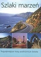 Okładka książki Szlaki marzeń. Najpiękniejsze trasy podróżnicze świata