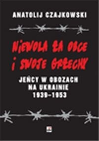 Okładka książki Niewola za obce i swoje grzechy. Jeńcy w obozach na Ukrainie 1938-1953