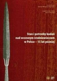 Okładka książki Stan i potrzeby badań nad wczesnym średniowieczem w Polsce - 15 lat później