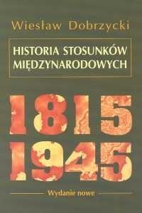 Okładka książki Historia stosunków międzynarodowych 1815-1945