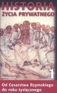 Okładka książki Historia życia prywatnego. T. 1, Od Cesartwa Rzymskiego do roku tysięcznego