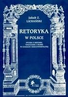 Okładka książki Retoryka w Polsce. Studia o historii, nauczaniu i teorii w c