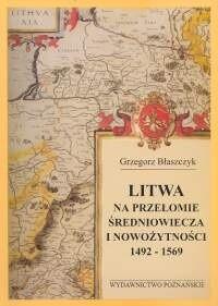 Okładka książki Litwa na przełomie średniowiecza i nowożytności 1492-1569