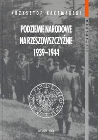 Okładka książki Podziemie narodowe na Rzeszowszczyźnie 1939-1944