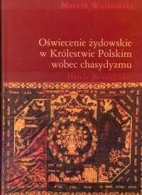 Okładka książki Oświecenie żydowskie w Królestwie Polskim wobec chasydyzmu