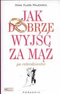 Okładka książki Jak dobrze wyjść za mąż po czterdziestce