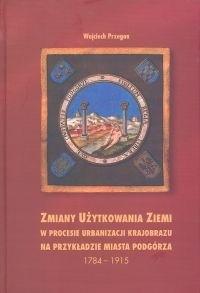 Okładka książki Zmiany użytkowania ziemi w procesie urbanizacji krajobrazu n