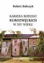Okładka książki Kariera rodziny Kurozwęckich w XVI wieku