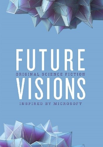 Okładka książki Future Visions: Original Science Fiction Stories Inspired by Microsoft