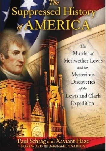 Okładka książki The Suppressed History of America: The Murder of Meriwether Lewis and the Mysterious Discoveries of the Lewis and Clark Expedition