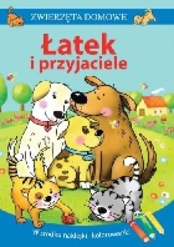 Okładka książki Zwierzęta domowe. Łatek i przyjaciele