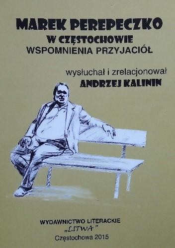 Okładka książki Marek Perypeczko w Częstochowie. Wspomnienia przyjaciół.