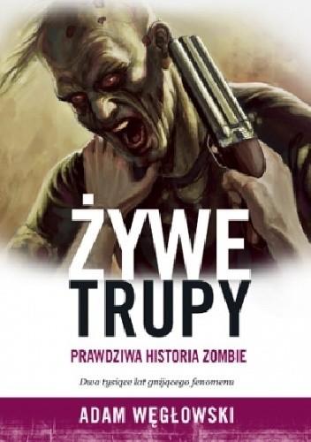 Okładka książki Żywe trupy. Prawdziwa historia zombie
