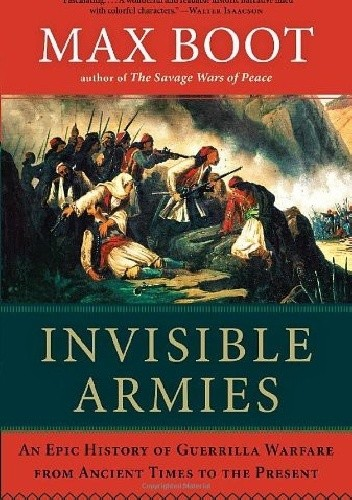 Okładka książki Invisible Armies: An Epic History of Guerrilla Warfare From Ancient Times to the Present